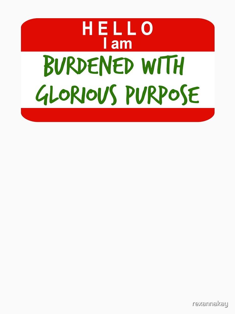 TShirtGifter presents: Hello, I Am Burdened With Glorious Purpose | Unisex T-Shirt