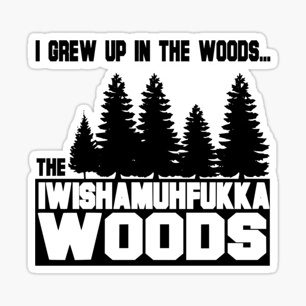 Funny Sayings- I Wish a Mother Fucker Woods Sticker