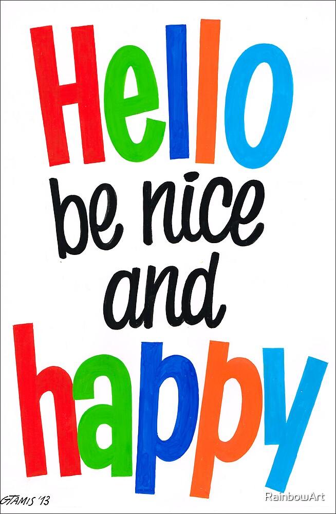 HELLO BE NICE AND HAPPY by RainbowArt