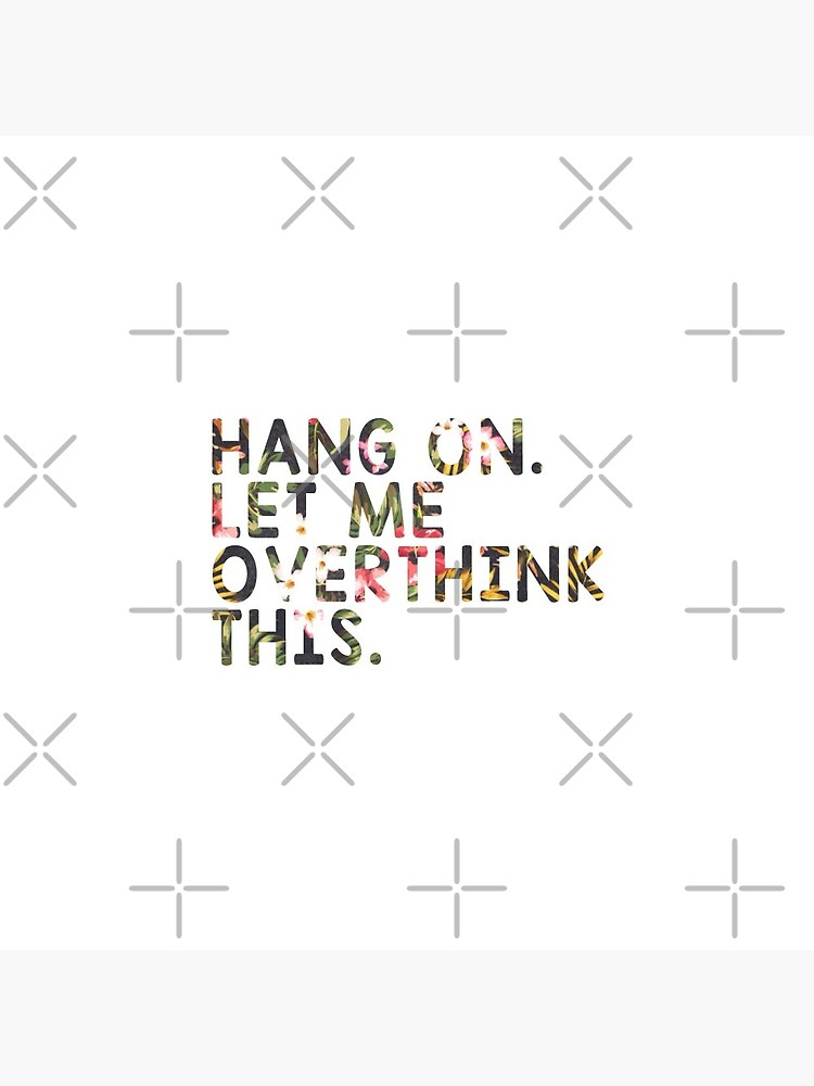 Overthinking Quotes: Hang On Let Me Overthink This by drakouv