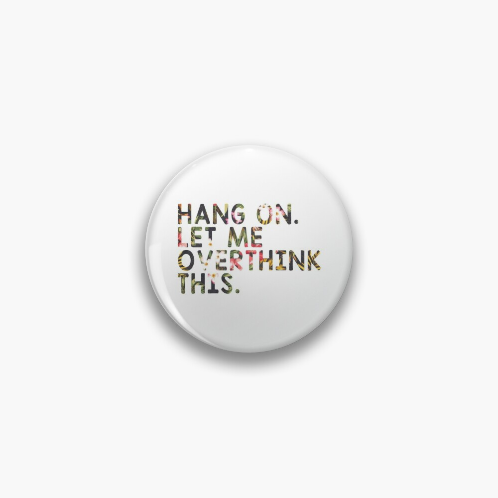 Overthinking Quotes: Hang On Let Me Overthink This Pin