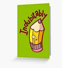 Indubitably Greeting Card