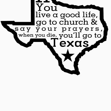When you die, you'll go to Texas by sogr00d