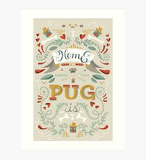 HOME IS WHERE YOUR PUG IS Art Print