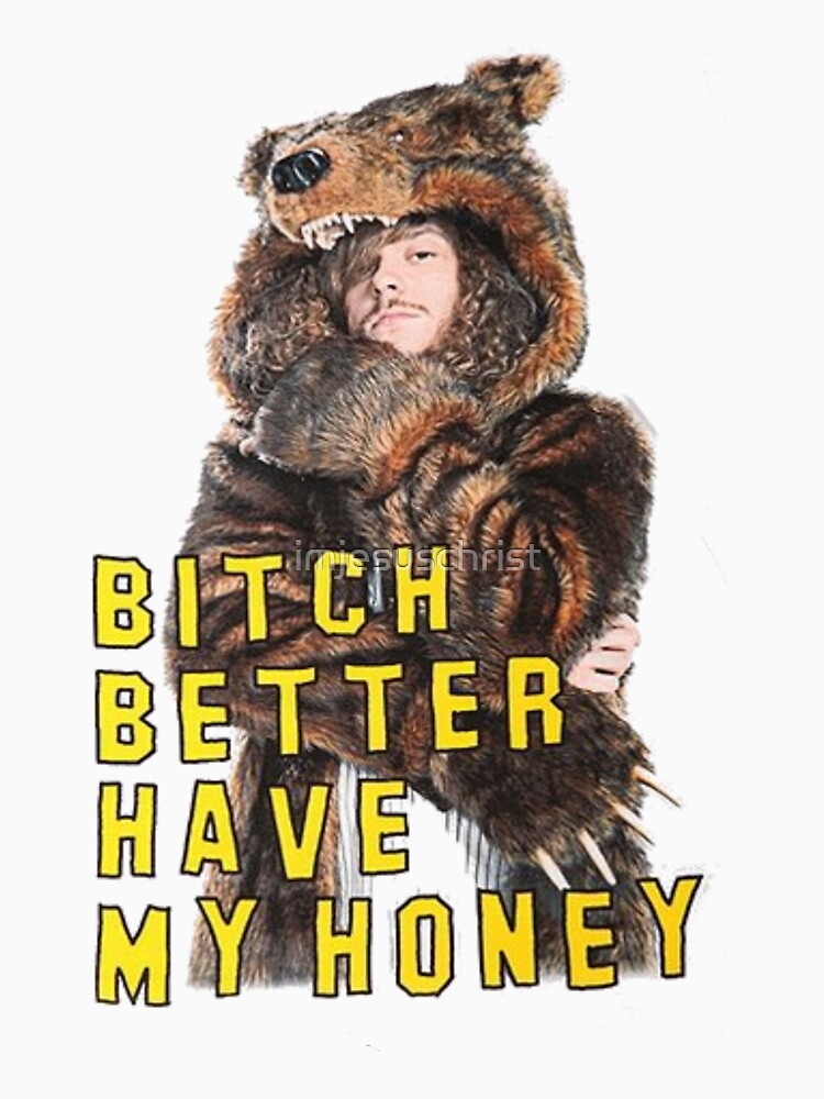 Bitch Better Have My Honey! | Unisex T-Shirt