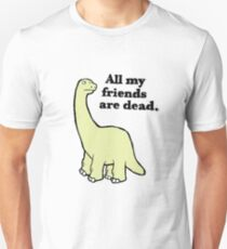 All My Pals Are Dead :( Unisex T-Shirt