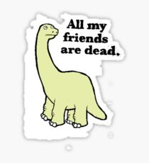 All My Pals Are Dead :( Sticker