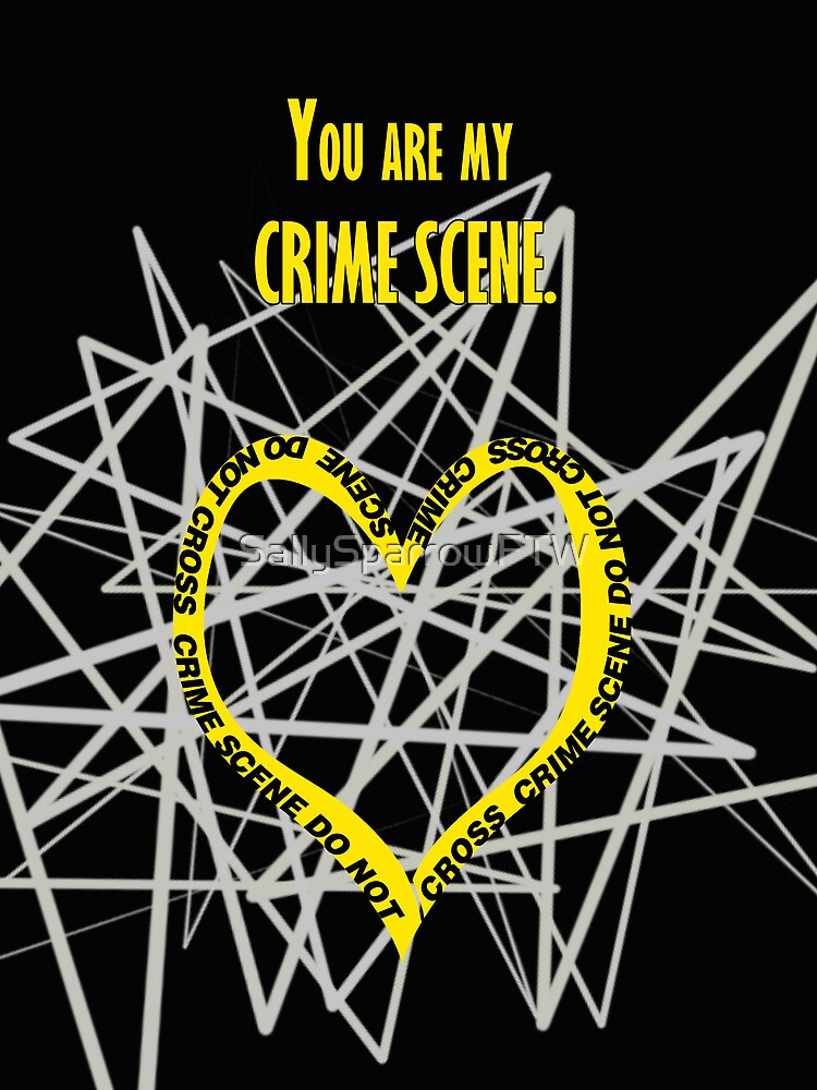 You are my crime scene by SallySparrowFTW