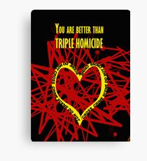 You are better than triple homicide. Canvas Print