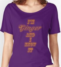 I'm Ginger and I Know It. Women's Relaxed Fit T-Shirt