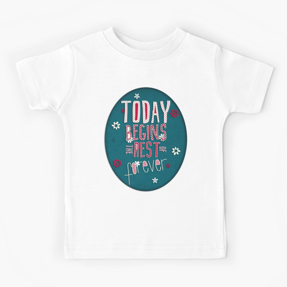 Today Begins the Rest of Forever Kids T-Shirt
