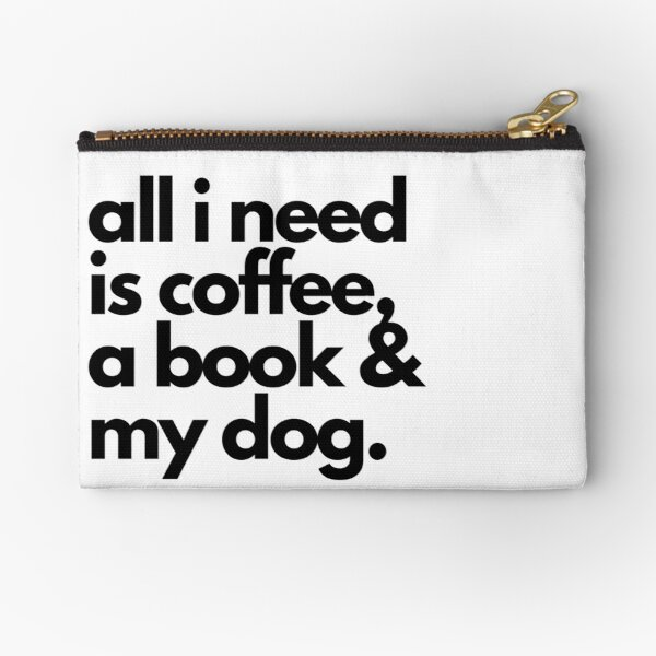 all i need is coffee, a book and my dog. Zipper Pouch