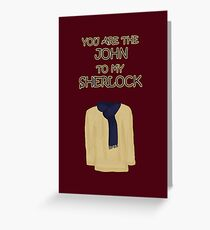 You are the John to my Sherlock Greeting Card