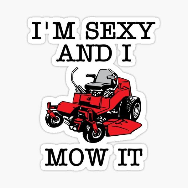 I'm Sexy And I Mow It  Sticker