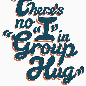 """There's No """"I"""" in Group Hug by DoctorOhm"""