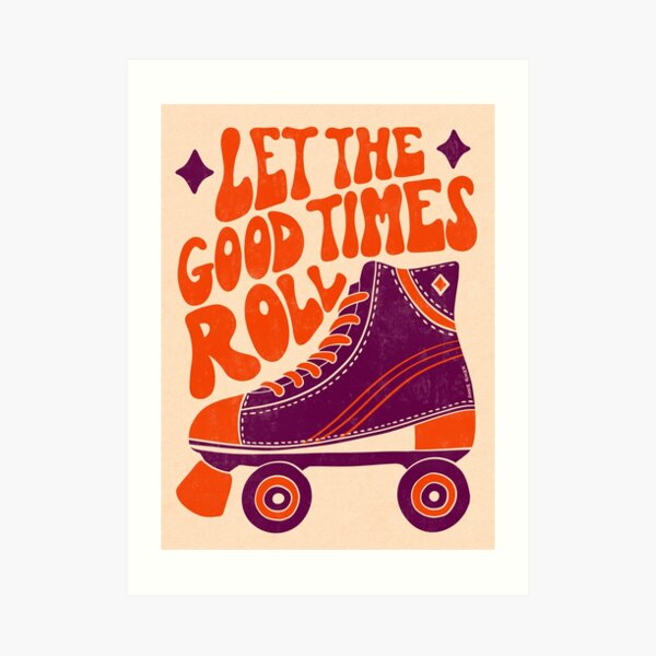 Let The Good Times Roll Art Print