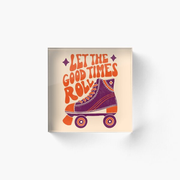 Let The Good Times Roll Acrylic Block