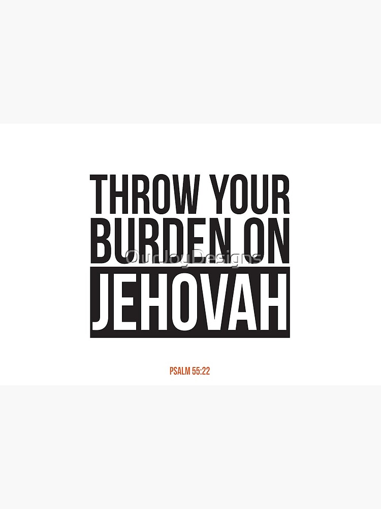 Throw Your Burden On Jehovah - Psalm 55:22 by OurJoyDesigns