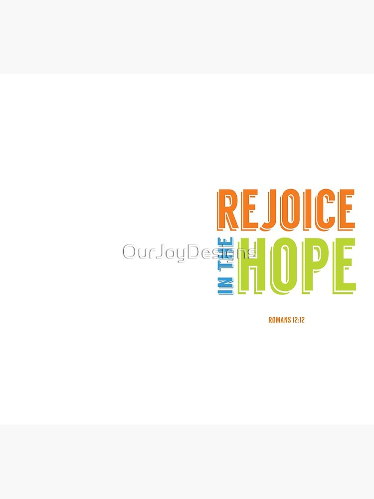 Rejoice in the Hope - Romans 12:12 by OurJoyDesigns