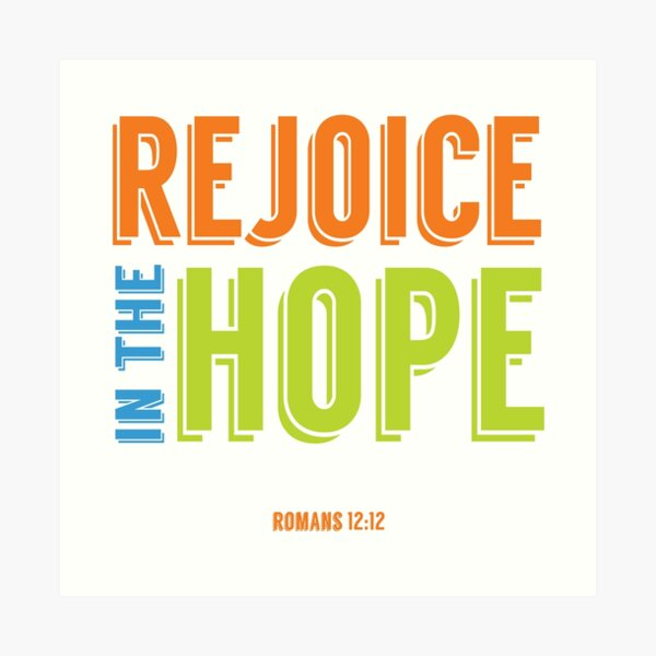 Rejoice in the Hope - Romans 12:12 Art Print