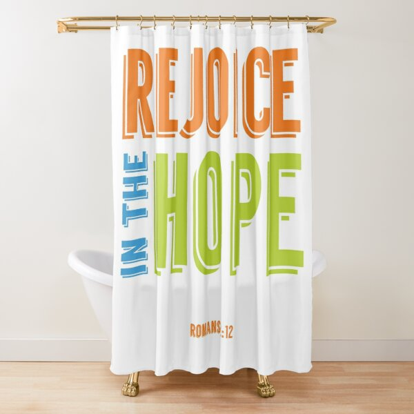 Rejoice in the Hope - Romans 12:12 Shower Curtain