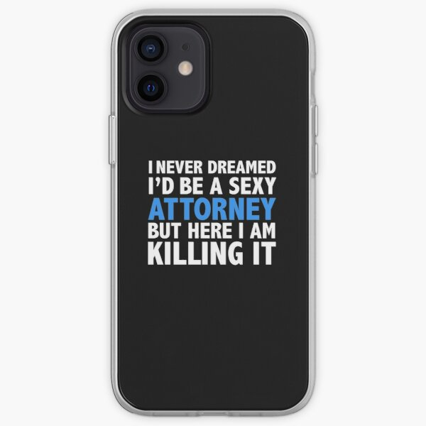 Never dreamt I'd be Sexy Attorney but Killing it Lawyer Law School Graduation iPhone Soft Case