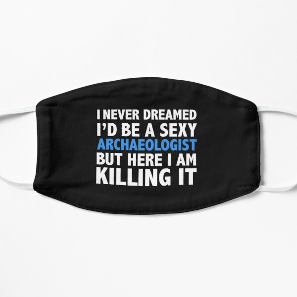 Never dreamt I'd be Sexy Archaeologist but Killing it Graduation Flat Mask