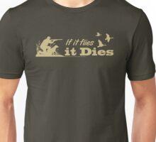 Hunting - If it flies it dies! Unisex T-Shirt