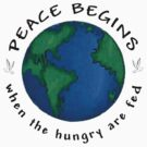 "Peace ""Peace Begins When The Hungry Are Fed"" by T-ShirtsGifts"