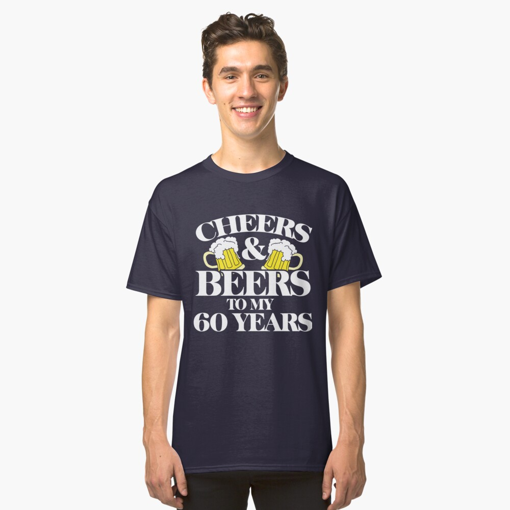 Cheers And Beers To My 60 Years 60th Birthday Party Classic T Shirt