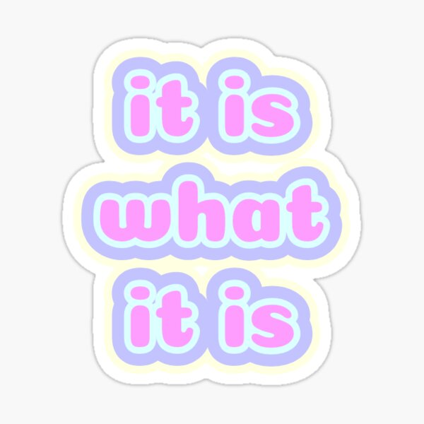 """it is what it is"" quote Sticker"