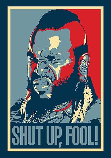 Mr. T Shut Up Fool! by eZonkey