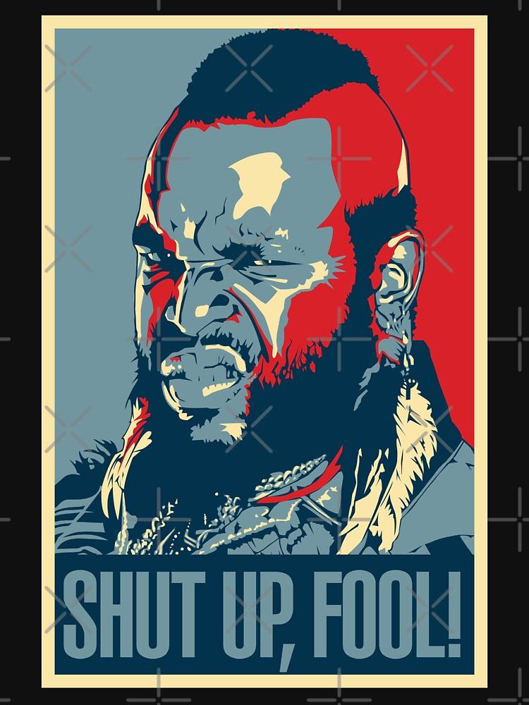 Mr. T Shut Up Fool!   Unisex T-Shirt
