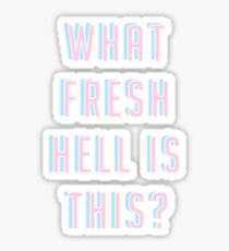 What Fresh Hell Is This? Sticker