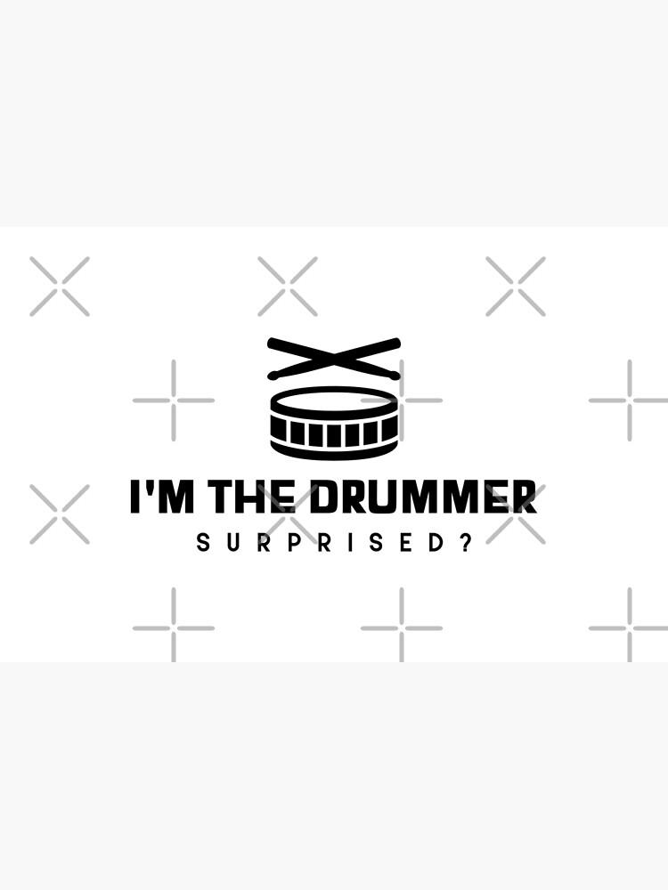 """I'm the Drummer, Surprised?"" Design by Nextleveldrums1"