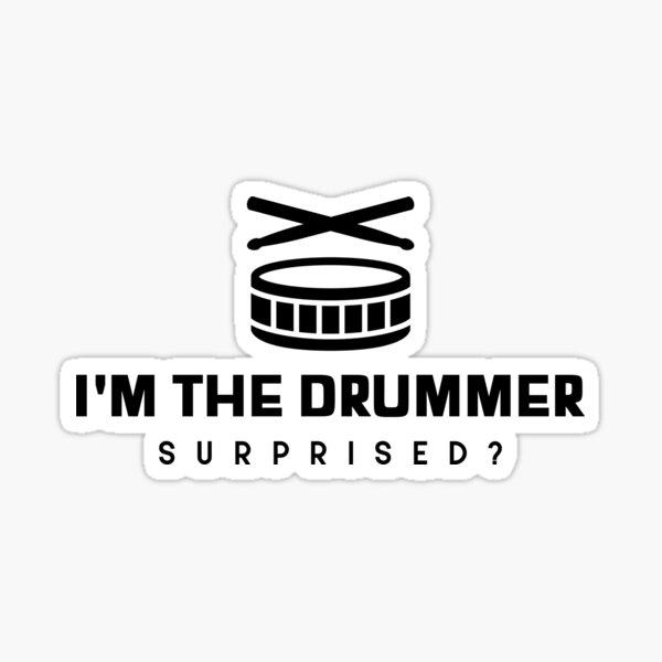 """I'm the Drummer, Surprised?"" Design Sticker"