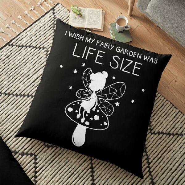 I Wish My Fairy Garden Was Life Size Funny Mini Gardener product Floor Pillow