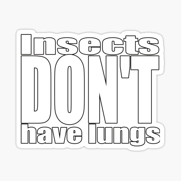 Insects Don't Have Lungs Sticker
