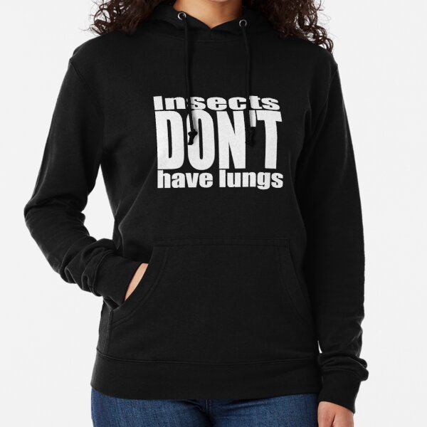 Insects Don't Have Lungs Lightweight Hoodie