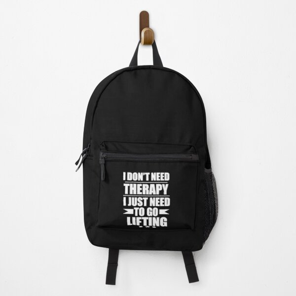 I Don't Need Therapy Just Need to go lifting Backpack