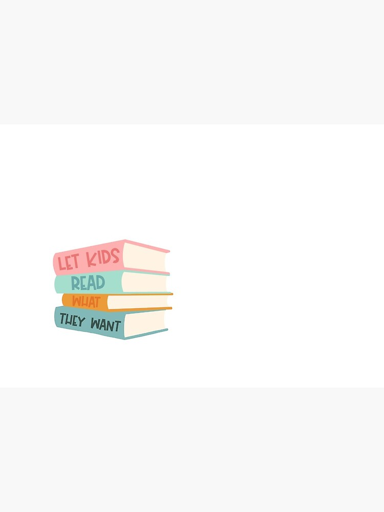 Let Kids Read What They Want by chelseagutowski