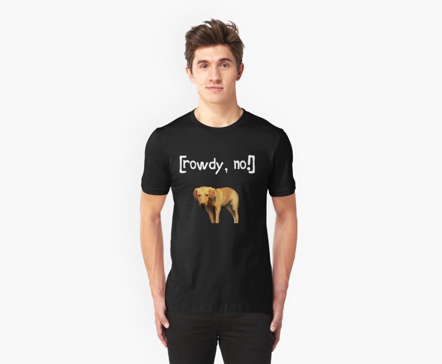 Rowdy no! by jack-bradley