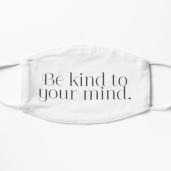 Be kind to your mind Flat Mask