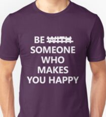 Be Someone Who Makes You Happy #3 T-Shirt