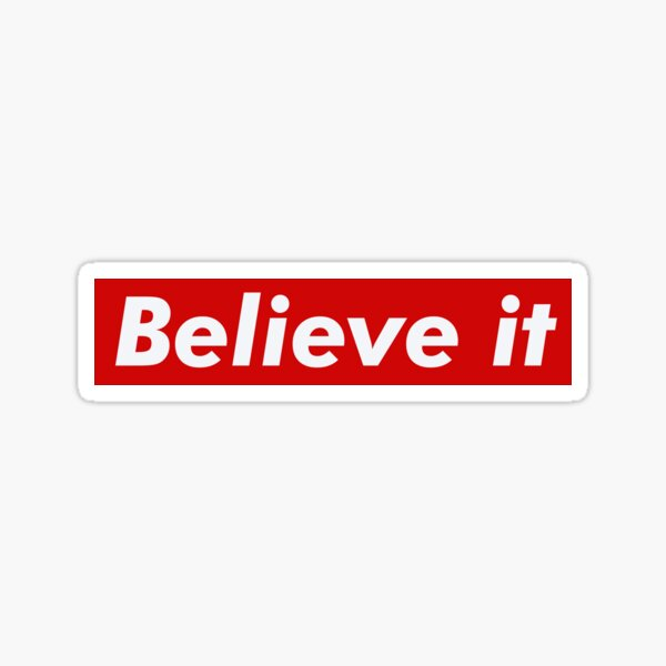 Believe it  Sticker