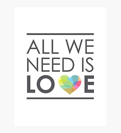 ALL WE NEED IS LOVE Photographic Print