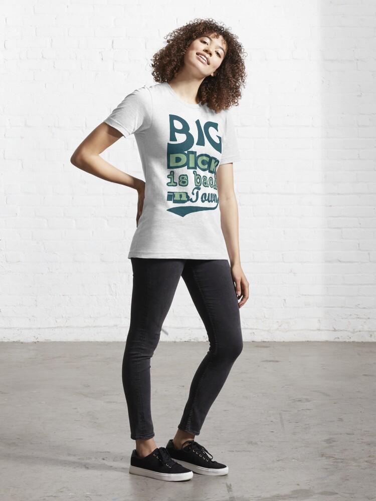 Alternate view of BIG Dick Essential T-Shirt