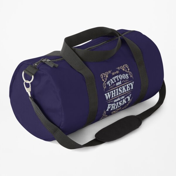 Tattoos And Whiskey Make Me Frisky Duffle Bag