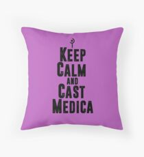 Keep Calm and Cast Medica Throw Pillow