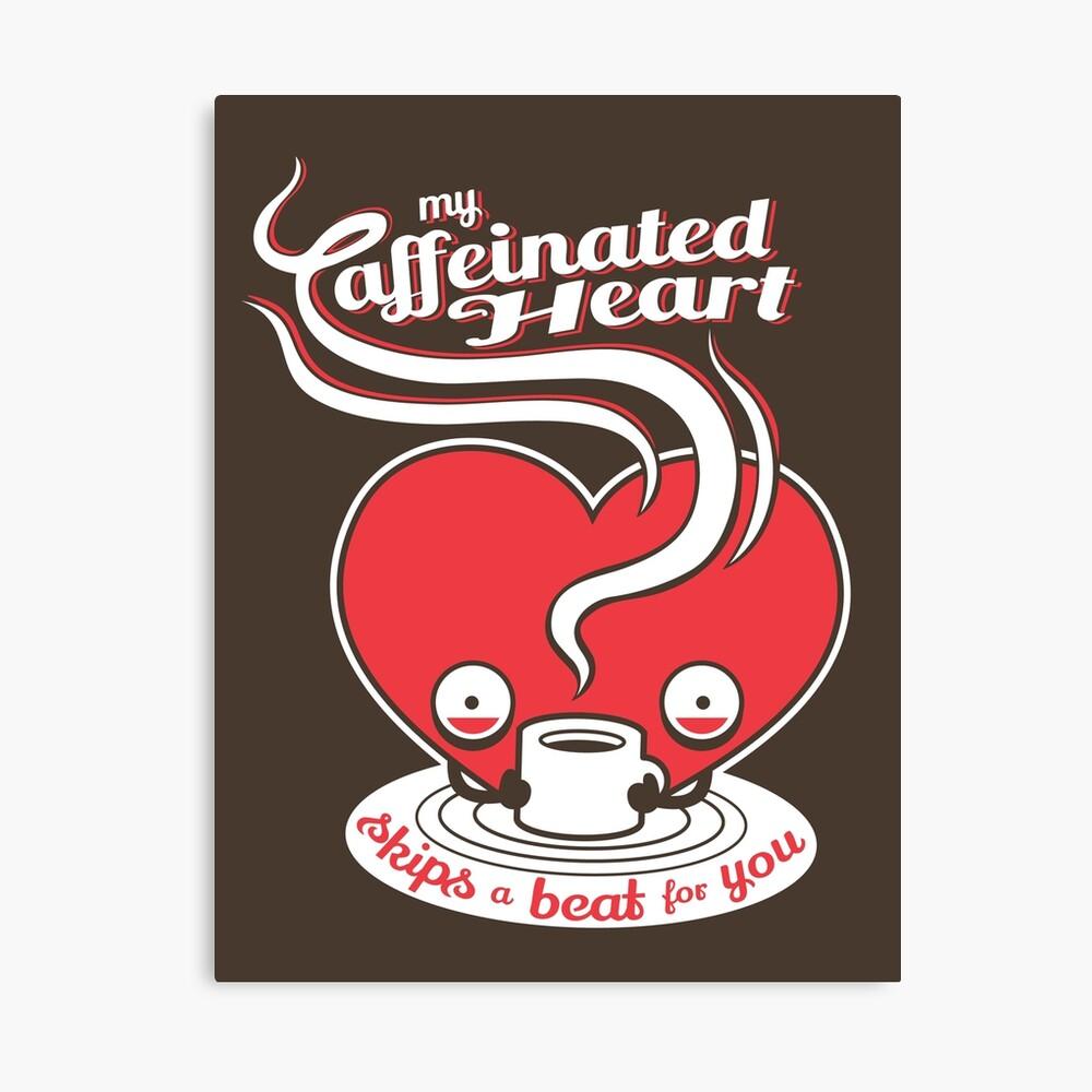 Mein koffeinhaltiges Herz Leinwanddruck